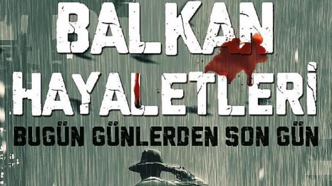 Balkan Hayaletleri Bugün Günlerden Son Gün