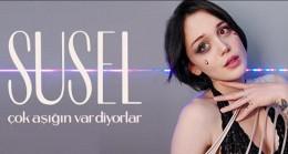 """Susel'den Yeni Şarkı: """"Çok Aşığın Var Diyorlar"""""""
