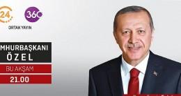 Cumhurbaşkanı Recep Tayyip Erdoğan, 24 TV ve 360 ortak yayınında gündeme dair tüm gelişmeleri değerlendirecek.