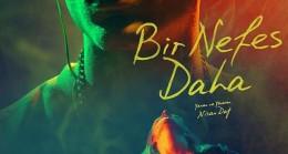 """Ödüllü Yönetmen Nisan Dağ'dan """"Bir Nefes Daha"""""""